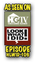 As Seen On HGTV's Look What I Did! Episode HLWID-106