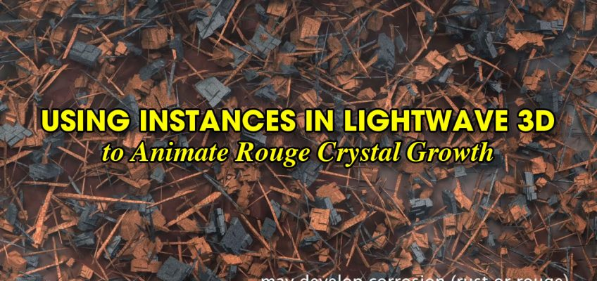 How to Use Instances in LightWave 3D to Animate Rouge Crystal Growth